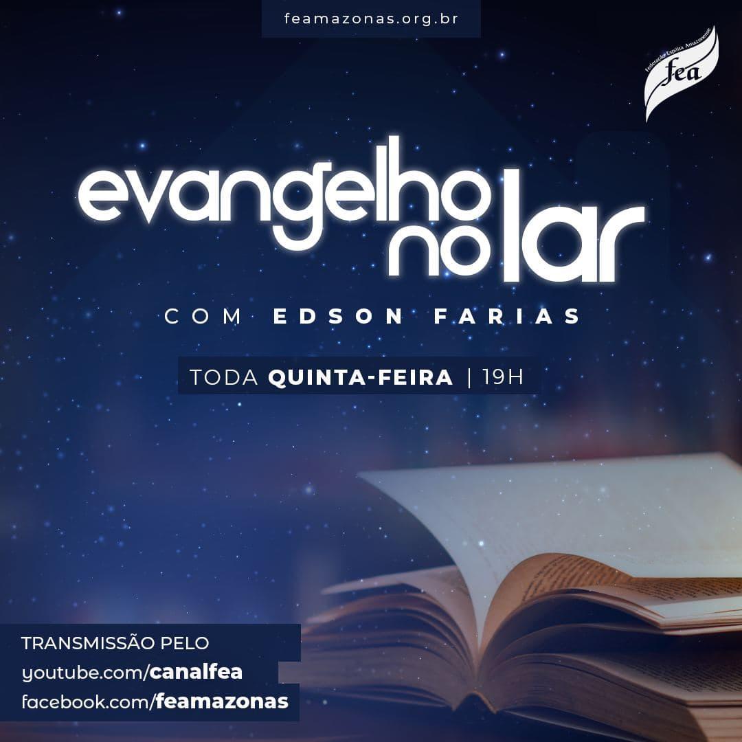 Toda quinta-feira às 19h ocorre o Evangelho no Lar com Edson Farias